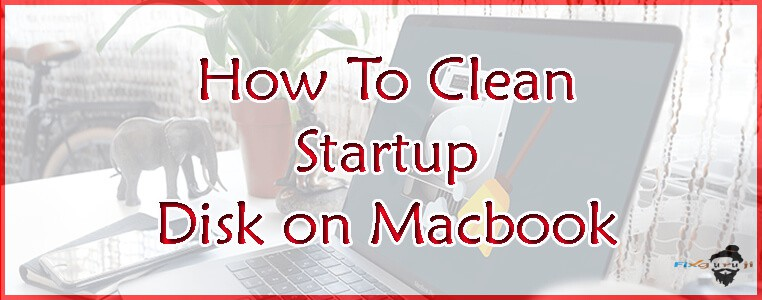 How to Clean Startup Disk on Macbook